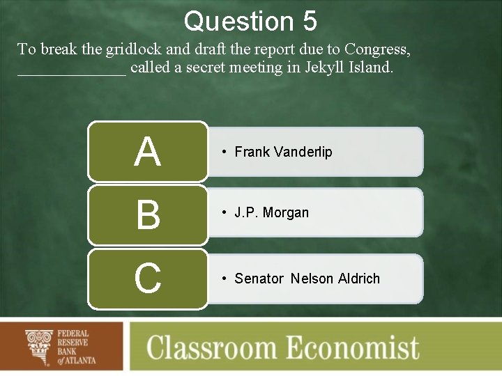 Question 5 To break the gridlock and draft the report due to Congress, _______