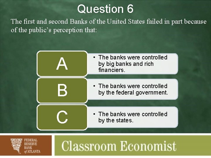 Question 6 The first and second Banks of the United States failed in part