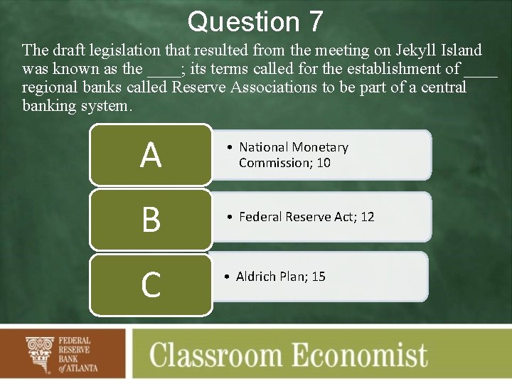 Question 7 The draft legislation that resulted from the meeting on Jekyll Island was