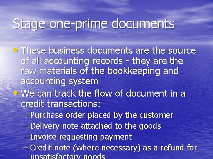 Stage one-prime documents • These business documents are the source of all accounting records