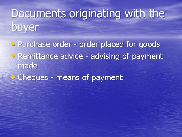 Documents originating with the buyer • Purchase order - order placed for goods •