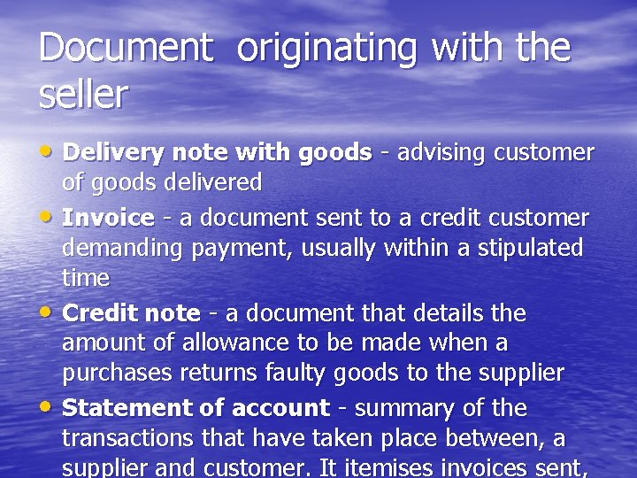 Document originating with the seller • Delivery note with goods - advising customer •