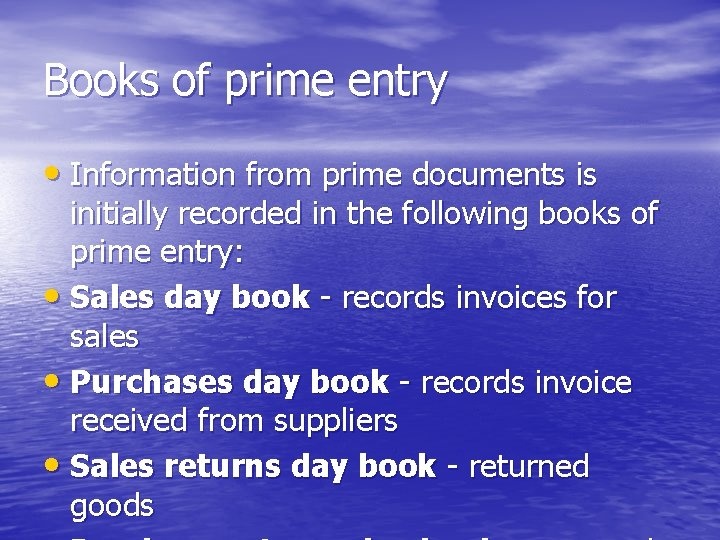 Books of prime entry • Information from prime documents is initially recorded in the