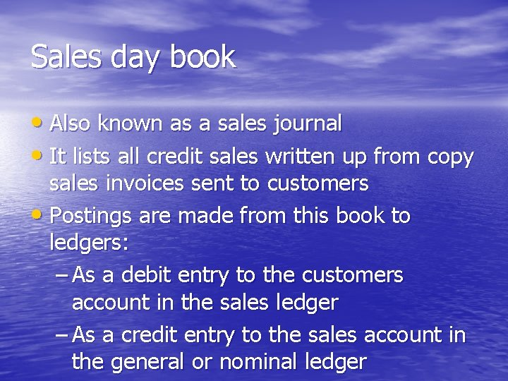 Sales day book • Also known as a sales journal • It lists all