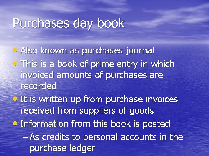 Purchases day book • Also known as purchases journal • This is a book