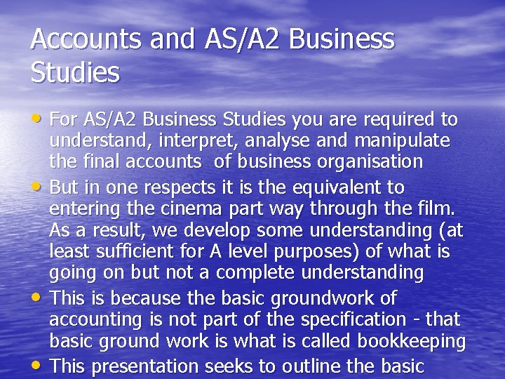 Accounts and AS/A 2 Business Studies • For AS/A 2 Business Studies you are