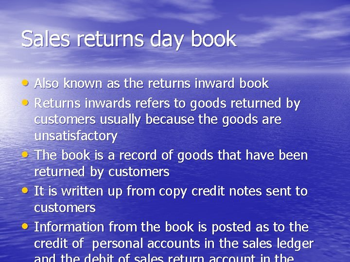 Sales returns day book • Also known as the returns inward book • Returns