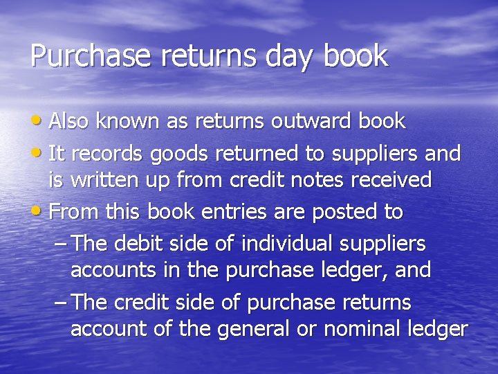 Purchase returns day book • Also known as returns outward book • It records