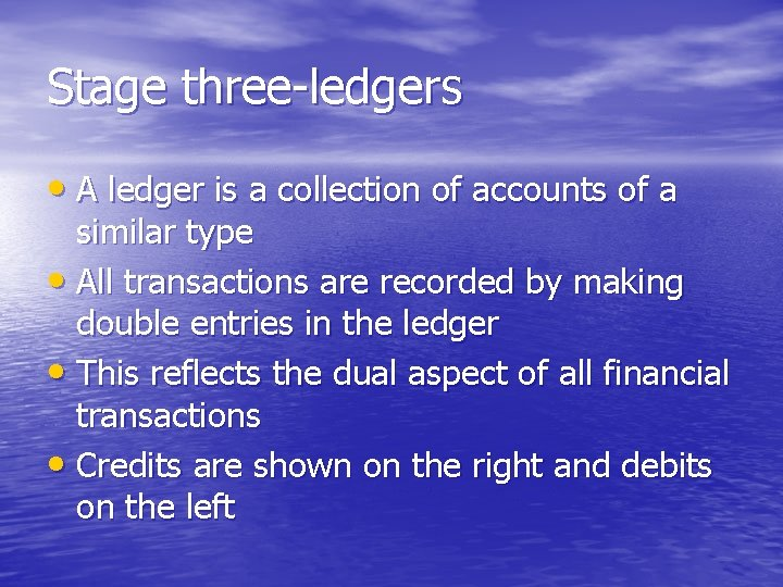 Stage three-ledgers • A ledger is a collection of accounts of a similar type