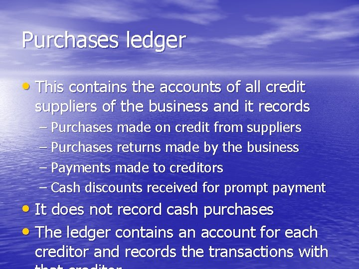 Purchases ledger • This contains the accounts of all credit suppliers of the business