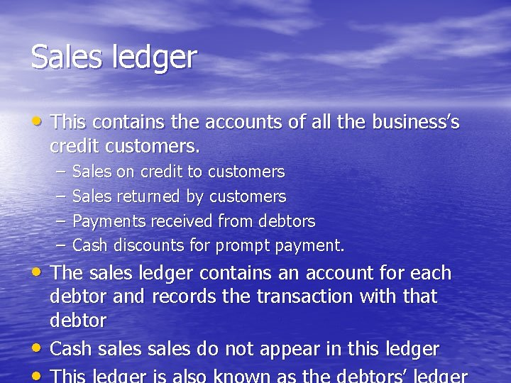 Sales ledger • This contains the accounts of all the business's credit customers. –