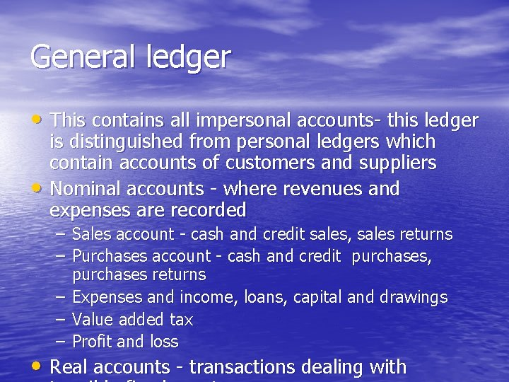 General ledger • This contains all impersonal accounts- this ledger • is distinguished from