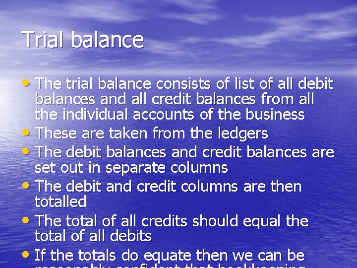 Trial balance • The trial balance consists of list of all debit balances and