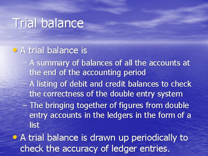 Trial balance • A trial balance is – A summary of balances of all