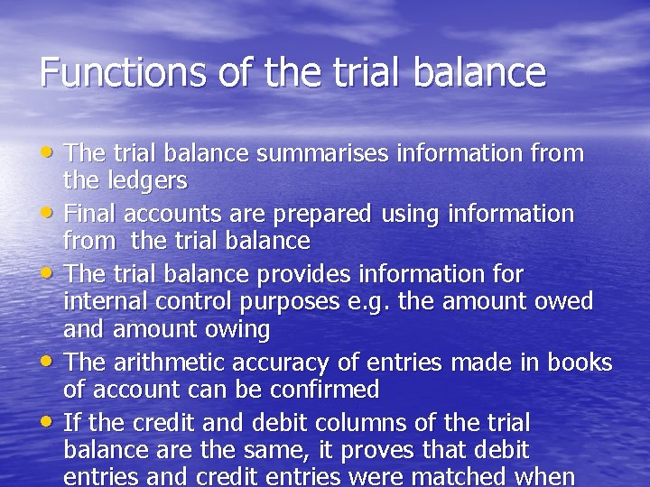 Functions of the trial balance • The trial balance summarises information from • •