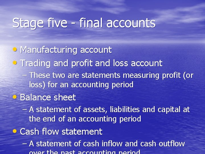 Stage five - final accounts • Manufacturing account • Trading and profit and loss