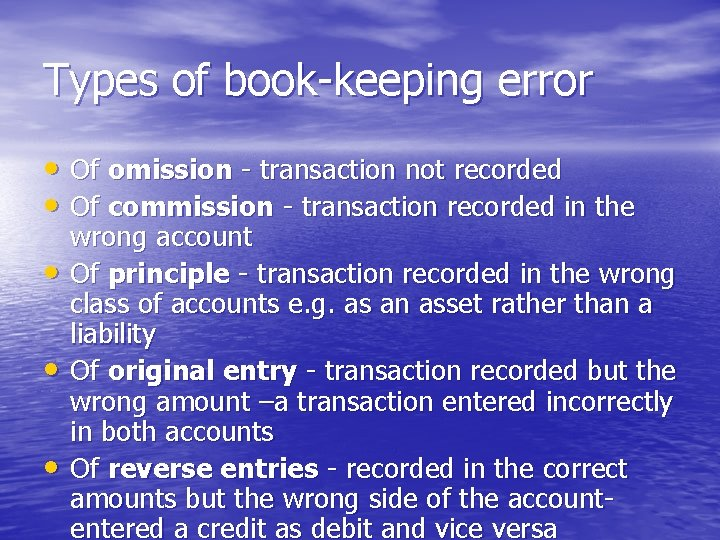 Types of book-keeping error • Of omission - transaction not recorded • Of commission