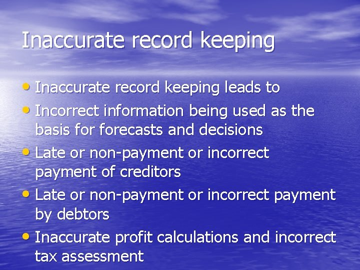 Inaccurate record keeping • Inaccurate record keeping leads to • Incorrect information being used