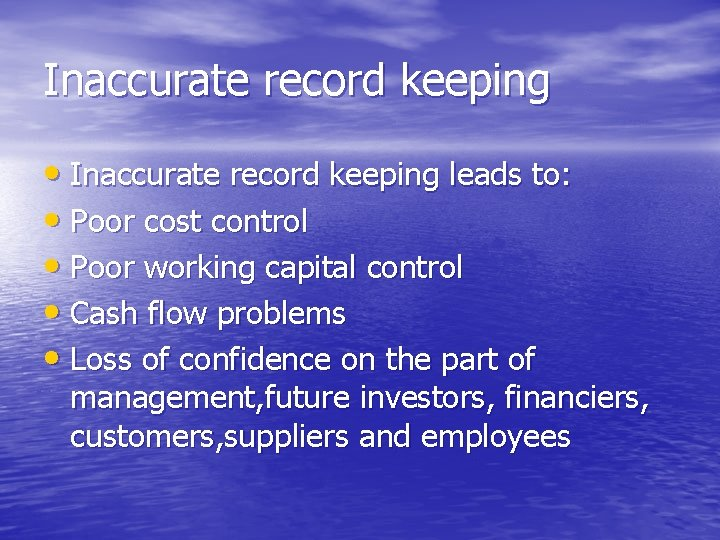 Inaccurate record keeping • Inaccurate record keeping leads to: • Poor cost control •