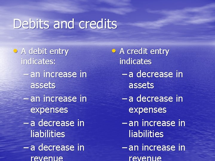 Debits and credits • A debit entry indicates: – an increase in assets –