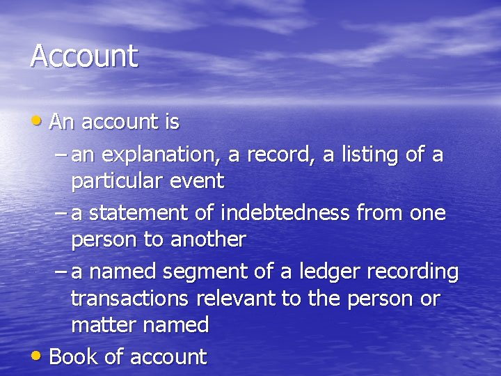 Account • An account is – an explanation, a record, a listing of a