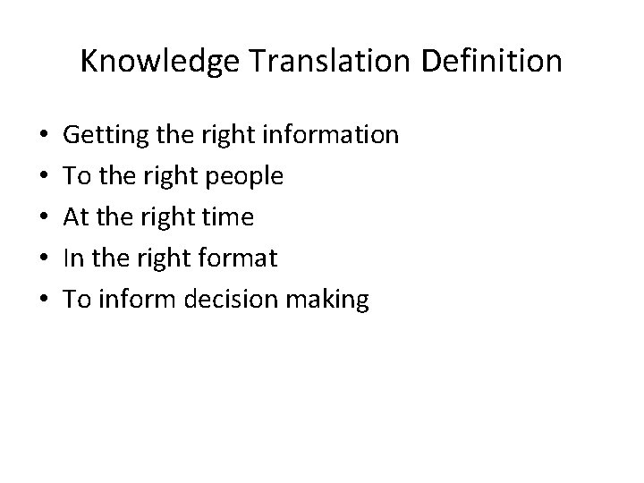 Knowledge Translation Definition • • • Getting the right information To the right people