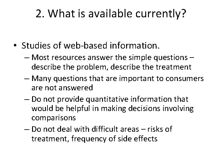 2. What is available currently? • Studies of web-based information. – Most resources answer