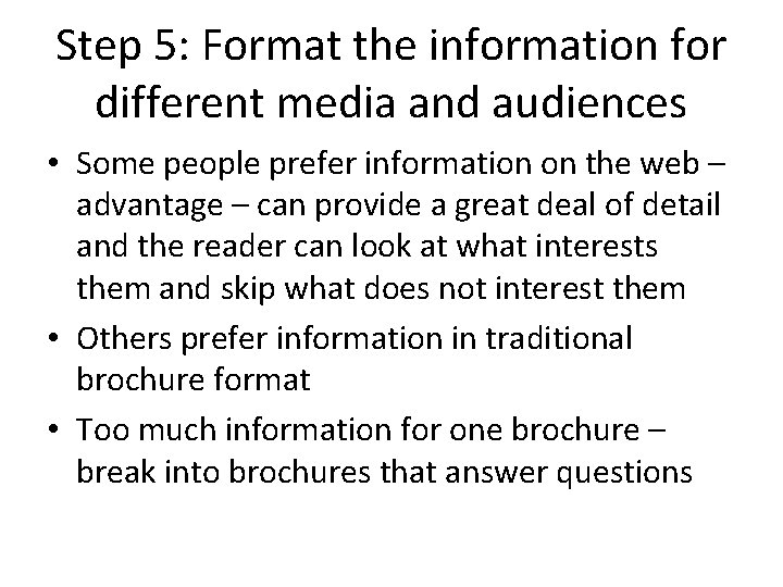 Step 5: Format the information for different media and audiences • Some people prefer