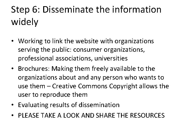 Step 6: Disseminate the information widely • Working to link the website with organizations