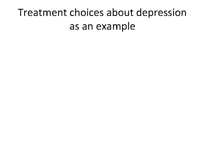 Treatment choices about depression as an example