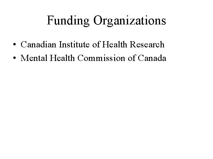 Funding Organizations • Canadian Institute of Health Research • Mental Health Commission of Canada