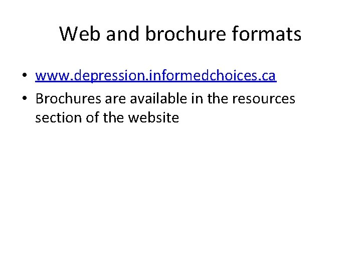 Web and brochure formats • www. depression. informedchoices. ca • Brochures are available in