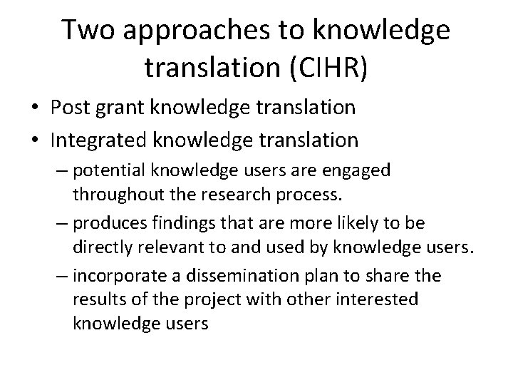 Two approaches to knowledge translation (CIHR) • Post grant knowledge translation • Integrated knowledge