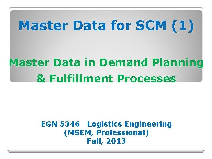 Master Data for SCM (1) Master Data in Demand Planning & Fulfillment Processes EGN