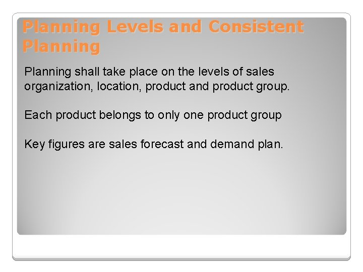 Planning Levels and Consistent Planning shall take place on the levels of sales organization,