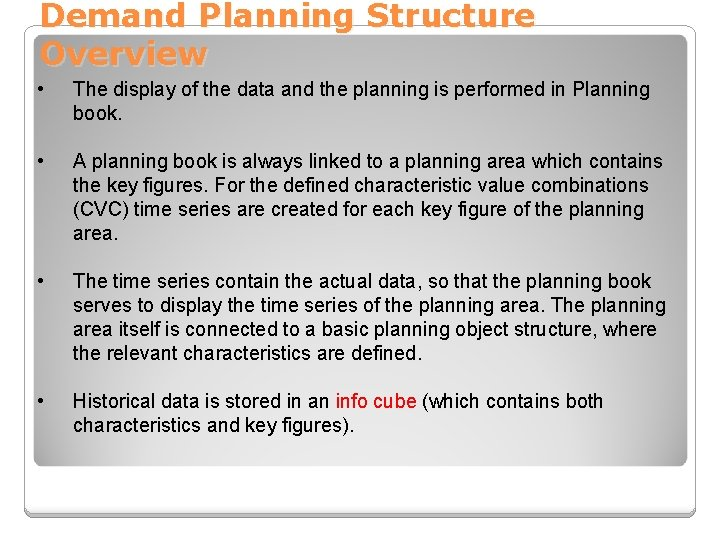 Demand Planning Structure Overview • The display of the data and the planning is