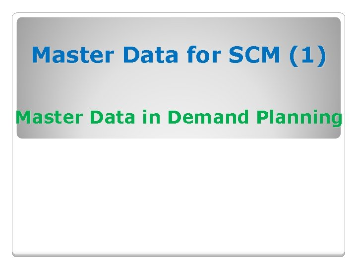 Master Data for SCM (1) Master Data in Demand Planning