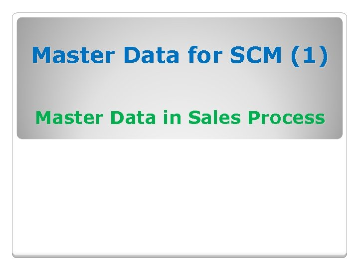 Master Data for SCM (1) Master Data in Sales Process