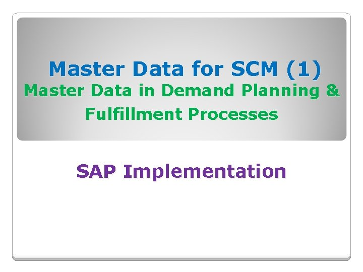 Master Data for SCM (1) Master Data in Demand Planning & Fulfillment Processes SAP