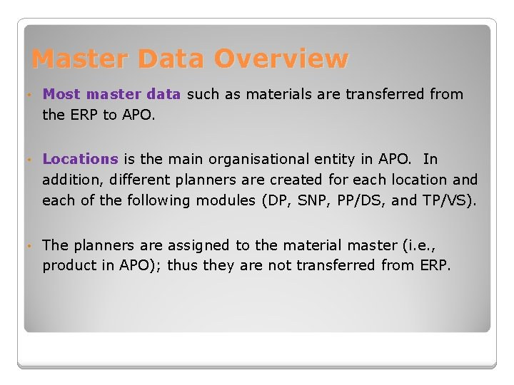 Master Data Overview • Most master data such as materials are transferred from the
