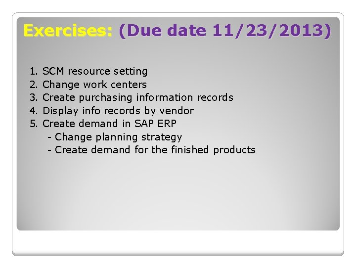 Exercises: (Due date 11/23/2013) 1. 2. 3. 4. 5. SCM resource setting Change work