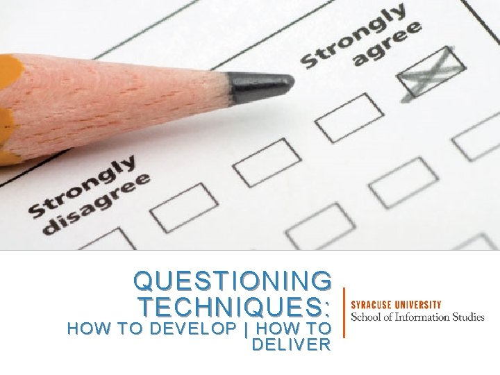 QUESTIONING TECHNIQUES: HOW TO DEVELOP   HOW TO DELIVER