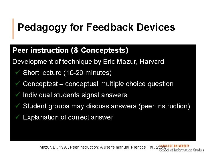 Pedagogy for Feedback Devices Peer instruction (& Conceptests) Development of technique by Eric Mazur,