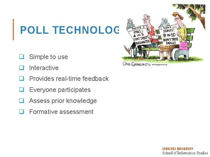 POLL TECHNOLOGY q Simple to use q Interactive q Provides real-time feedback q Everyone