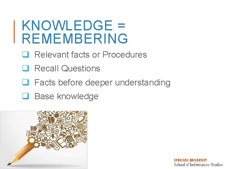 KNOWLEDGE = REMEMBERING q Relevant facts or Procedures q Recall Questions q Facts before