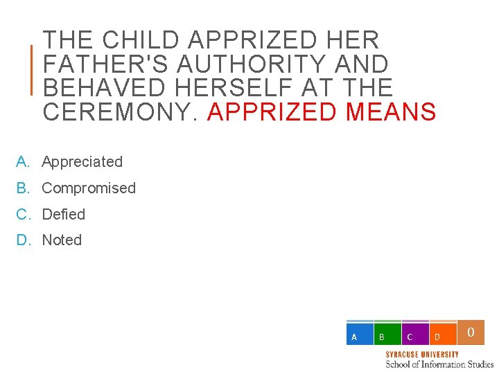 THE CHILD APPRIZED HER FATHER'S AUTHORITY AND BEHAVED HERSELF AT THE CEREMONY. APPRIZED MEANS