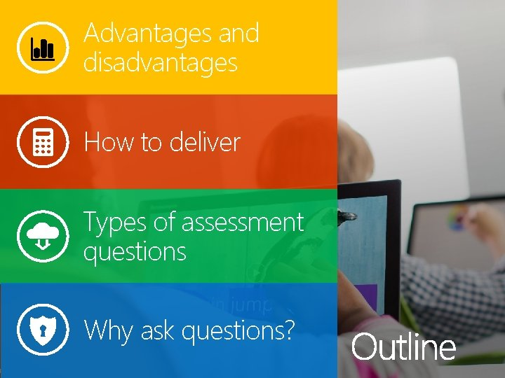 Advantages and disadvantages How to deliver Types of assessment questions Why ask questions?