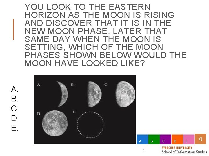 YOU LOOK TO THE EASTERN HORIZON AS THE MOON IS RISING AND DISCOVER THAT