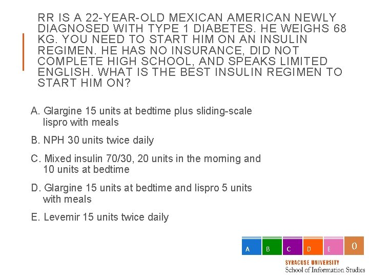 RR IS A 22 -YEAR-OLD MEXICAN AMERICAN NEWLY DIAGNOSED WITH TYPE 1 DIABETES. HE