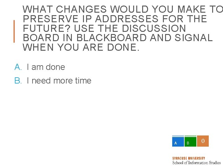 WHAT CHANGES WOULD YOU MAKE TO PRESERVE IP ADDRESSES FOR THE FUTURE? USE THE